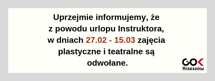 Uprzejmie informujemy, że z powodu urlopu Instruktora w dniach 27.02-15.03 zajęcia plastyczne i teatralne są odwołane.