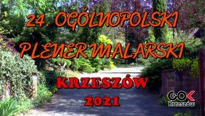 """RELACJA VIDEO - 24. OGÓLNOPOLSKI PLENER MALARSKI """"KRZESZÓW 2021"""""""